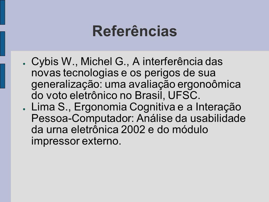 Referências Cybis W., Michel G., A interferência das novas tecnologias e os perigos de sua generalização: uma avaliação ergonoômica do voto eletrônico