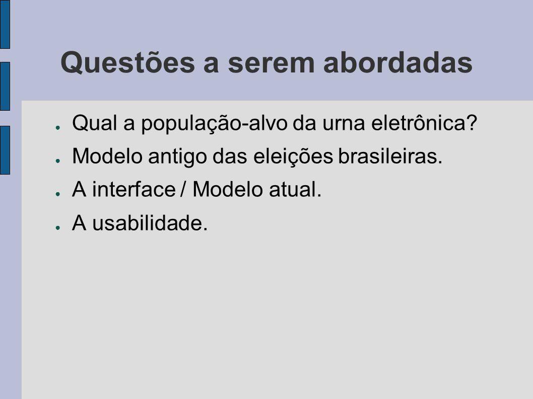 Questões a serem abordadas Qual a população-alvo da urna eletrônica? Modelo antigo das eleições brasileiras. A interface / Modelo atual. A usabilidade