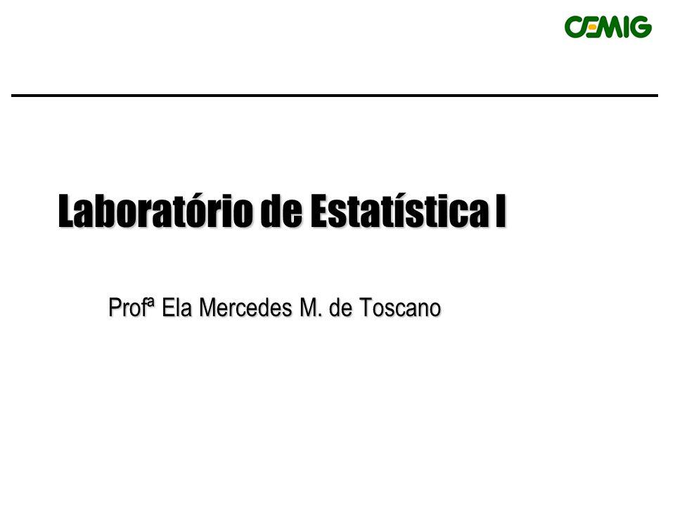 Laboratório de Estatística I Profª Ela Mercedes M. de Toscano