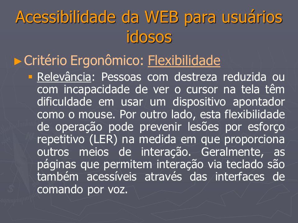Acessibilidade da WEB para usuários idosos Critério Ergonômico: FlexibilidadeFlexibilidade Relevância: Pessoas com destreza reduzida ou com incapacida
