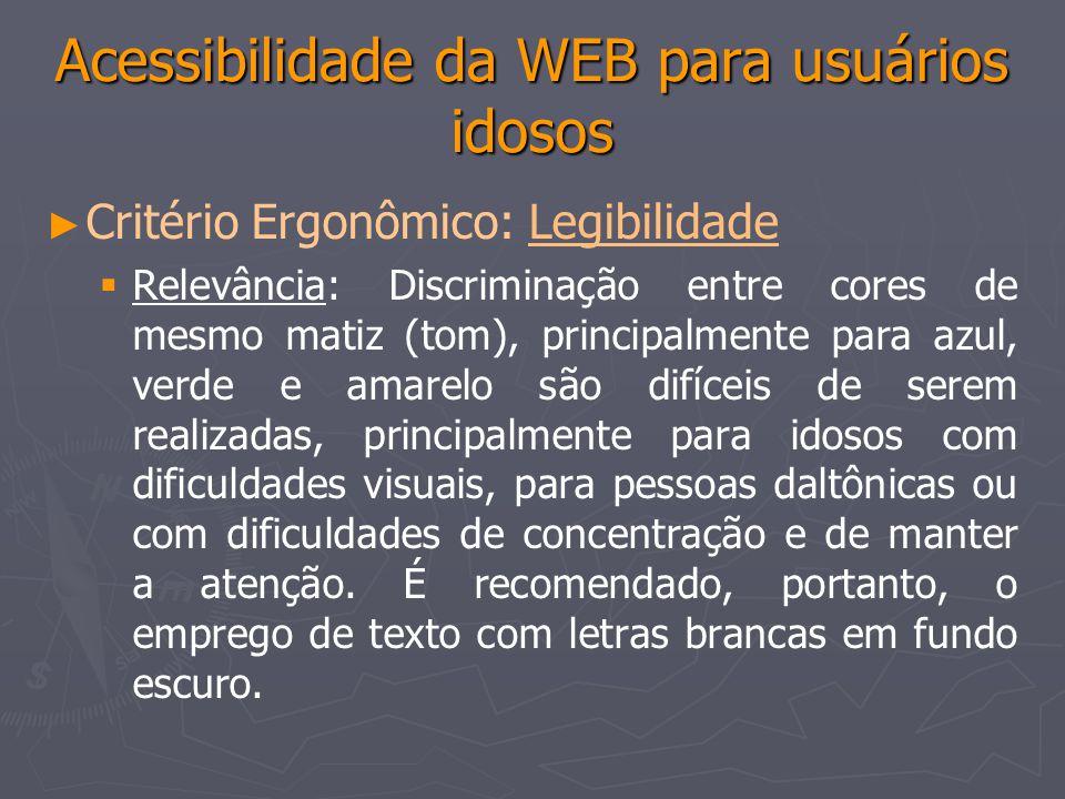 Acessibilidade da WEB para usuários idosos Critério Ergonômico: LegibilidadeLegibilidade Relevância: Discriminação entre cores de mesmo matiz (tom), p