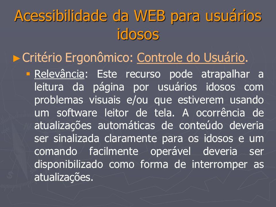 Acessibilidade da WEB para usuários idosos Critério Ergonômico: Controle do Usuário.Controle do Usuário Relevância: Este recurso pode atrapalhar a lei