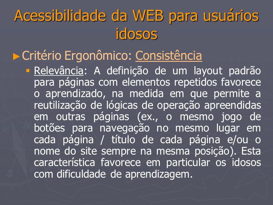 Acessibilidade da WEB para usuários idosos Critério Ergonômico: ConsistênciaConsistência Relevância: A definição de um layout padrão para páginas com