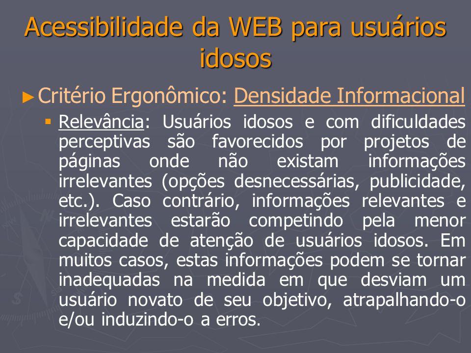 Acessibilidade da WEB para usuários idosos Critério Ergonômico: Densidade InformacionalDensidade Informacional Relevância: Usuários idosos e com dific