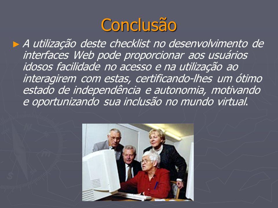 Conclusão A utilização deste checklist no desenvolvimento de interfaces Web pode proporcionar aos usuários idosos facilidade no acesso e na utilização