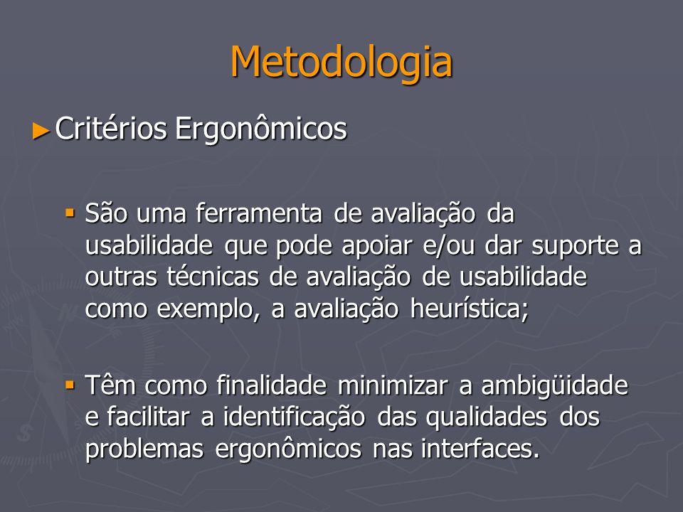 Metodologia Critérios Ergonômicos Critérios Ergonômicos São uma ferramenta de avaliação da usabilidade que pode apoiar e/ou dar suporte a outras técni