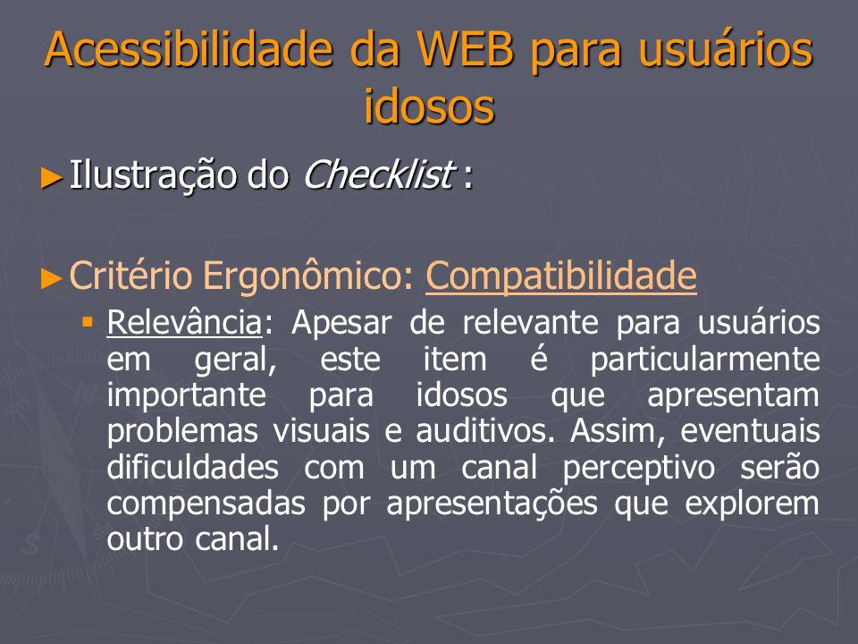 Acessibilidade da WEB para usuários idosos Critério Ergonômico: FlexibilidadeFlexibilidade Relevância: Pessoas com destreza reduzida ou com incapacidade de ver o cursor na tela têm dificuldade em usar um dispositivo apontador como o mouse.