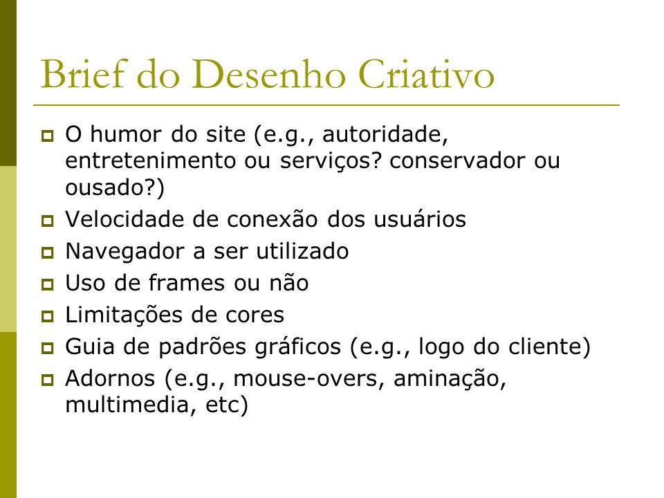 Brief do Desenho Criativo O humor do site (e.g., autoridade, entretenimento ou serviços? conservador ou ousado?) Velocidade de conexão dos usuários Na