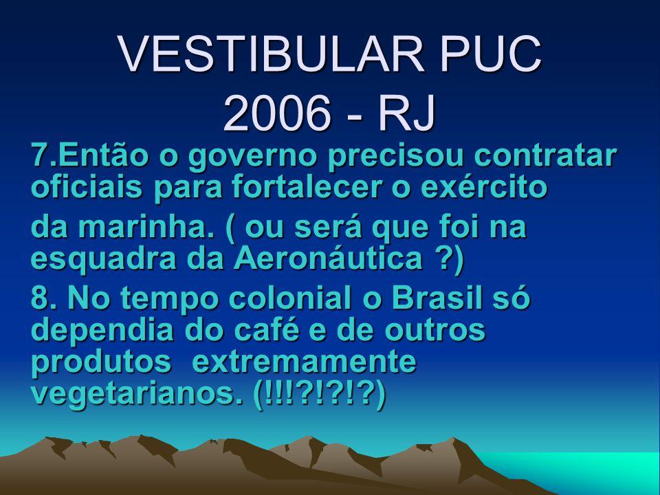 VESTIBULAR PUC 2006 - RJ 7.Então o governo precisou contratar oficiais para fortalecer o exército da marinha.
