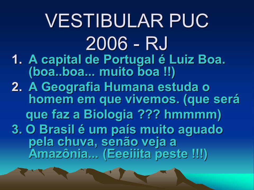 VESTIBULAR PUC 2006 - RJ 1.A capital de Portugal é Luiz Boa.