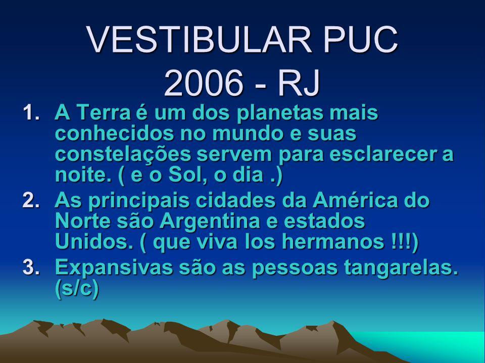VESTIBULAR PUC 2006 - RJ 1.A Terra é um dos planetas mais conhecidos no mundo e suas constelações servem para esclarecer a noite.