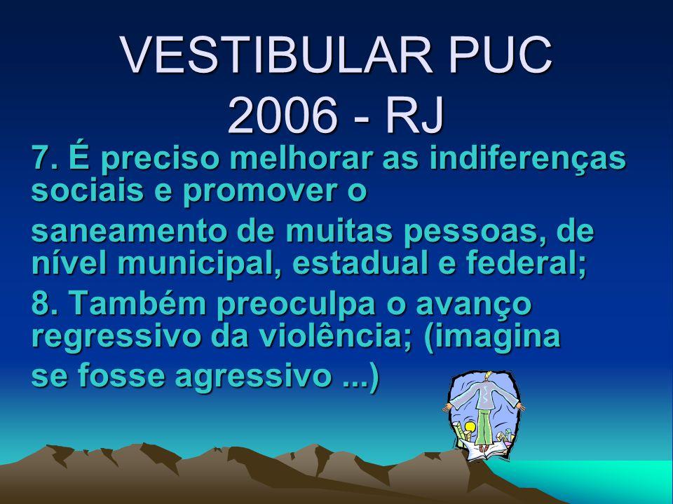 VESTIBULAR PUC 2006 - RJ 1.O clima de São Paulo é assim: quando faz frio é inverno; Quando faz calor é verão; quando tem flores é primavera; quando tem frutas é outono e quando chove é inundação. (10 em Geografia, 10 em História e 10 em Meteorologia!