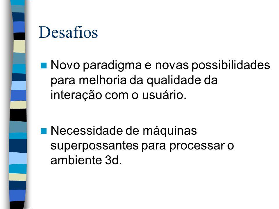 Desafios Novo paradigma e novas possibilidades para melhoria da qualidade da interação com o usuário.