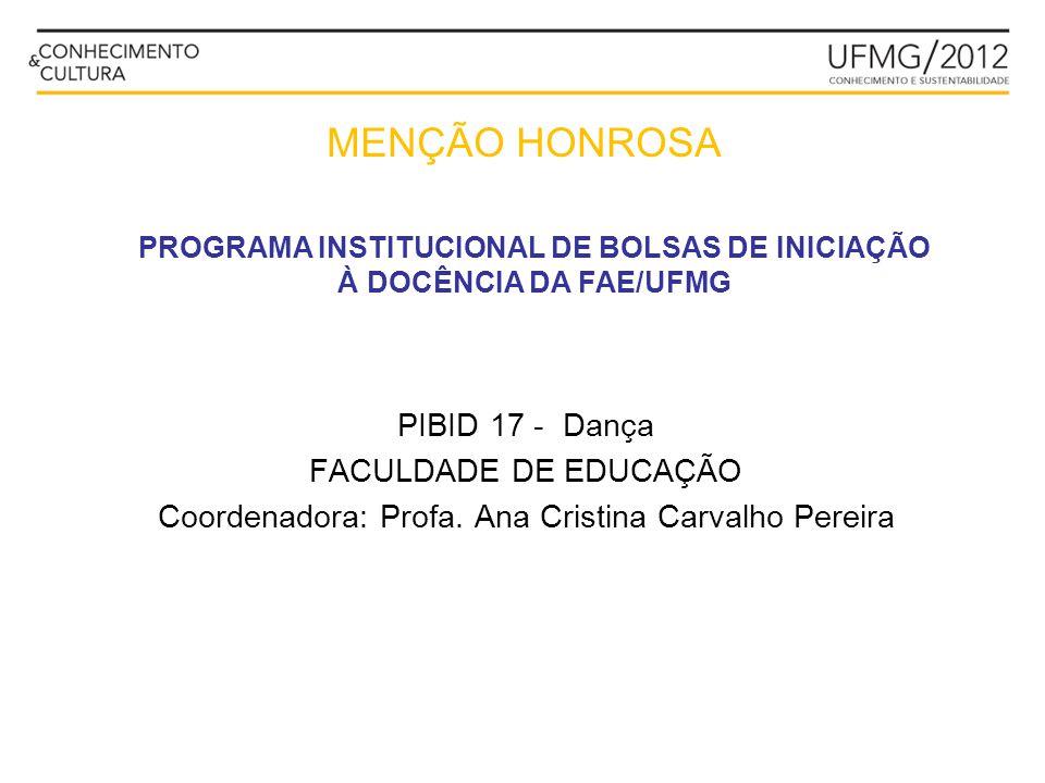 PIBID 17 - Dança FACULDADE DE EDUCAÇÃO Coordenadora: Profa. Ana Cristina Carvalho Pereira PROGRAMA INSTITUCIONAL DE BOLSAS DE INICIAÇÃO À DOCÊNCIA DA