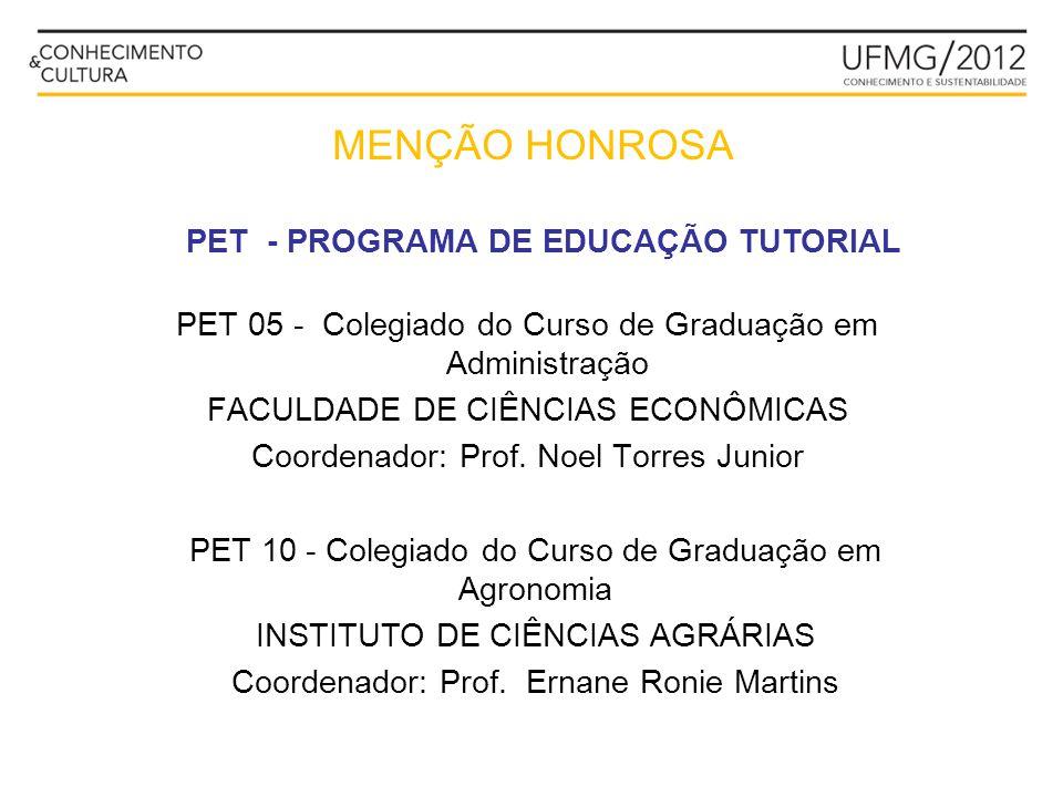 PET 05 - Colegiado do Curso de Graduação em Administração FACULDADE DE CIÊNCIAS ECONÔMICAS Coordenador: Prof. Noel Torres Junior PET 10 - Colegiado do