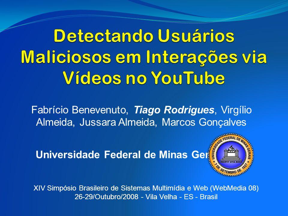 Fabrício Benevenuto, Tiago Rodrigues, Virgílio Almeida, Jussara Almeida, Marcos Gonçalves Universidade Federal de Minas Gerais - XIV Simpósio Brasilei