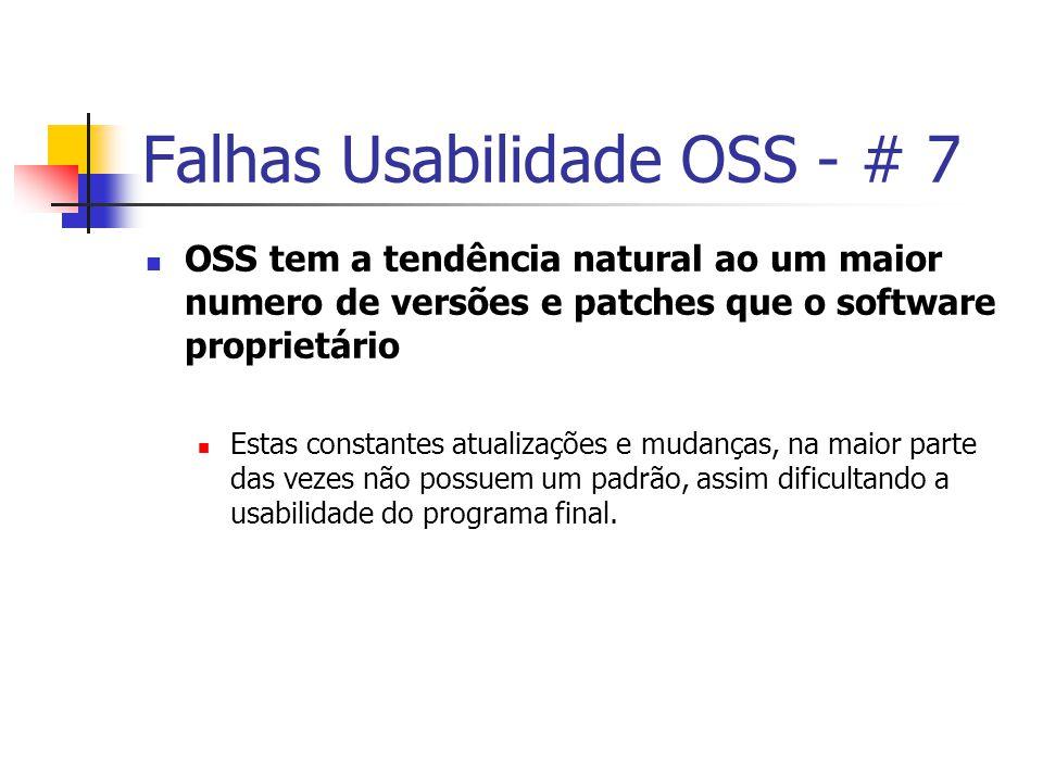 Falhas Usabilidade OSS - # 7 OSS tem a tendência natural ao um maior numero de versões e patches que o software proprietário Estas constantes atualizações e mudanças, na maior parte das vezes não possuem um padrão, assim dificultando a usabilidade do programa final.