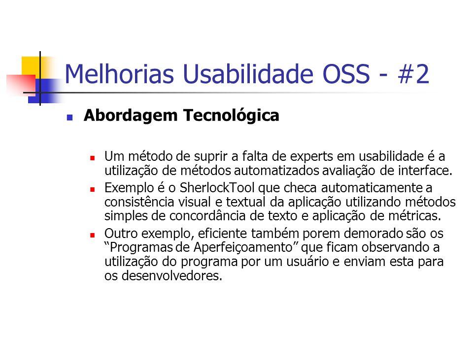 Melhorias Usabilidade OSS - #2 Abordagem Tecnológica Um método de suprir a falta de experts em usabilidade é a utilização de métodos automatizados avaliação de interface.