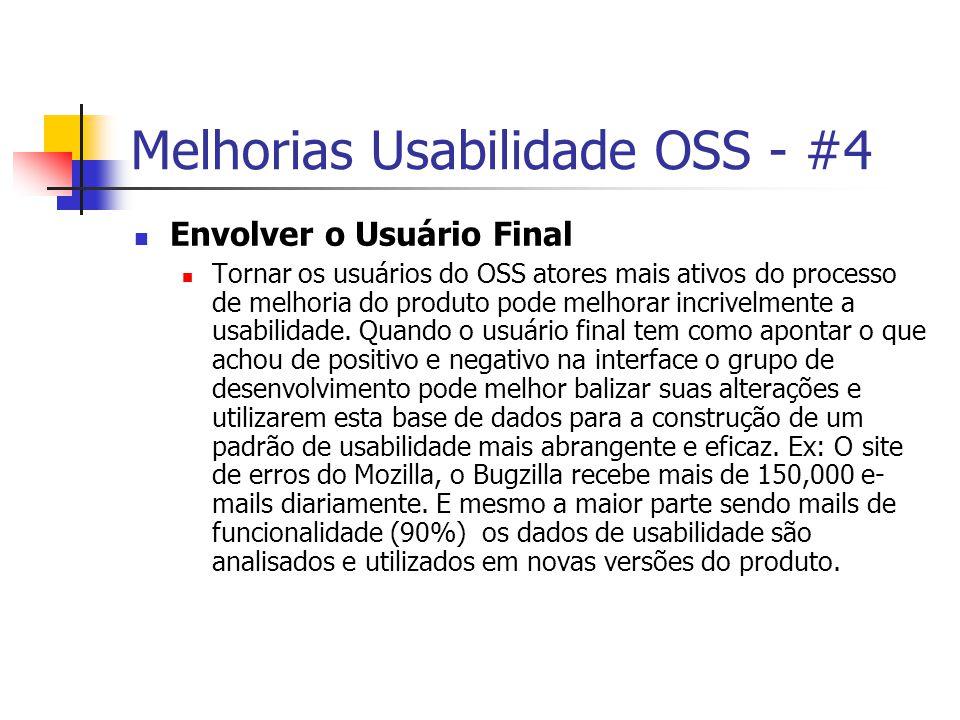 Melhorias Usabilidade OSS - #4 Envolver o Usuário Final Tornar os usuários do OSS atores mais ativos do processo de melhoria do produto pode melhorar incrivelmente a usabilidade.
