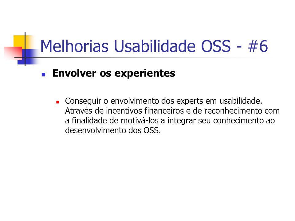 Melhorias Usabilidade OSS - #6 Envolver os experientes Conseguir o envolvimento dos experts em usabilidade.