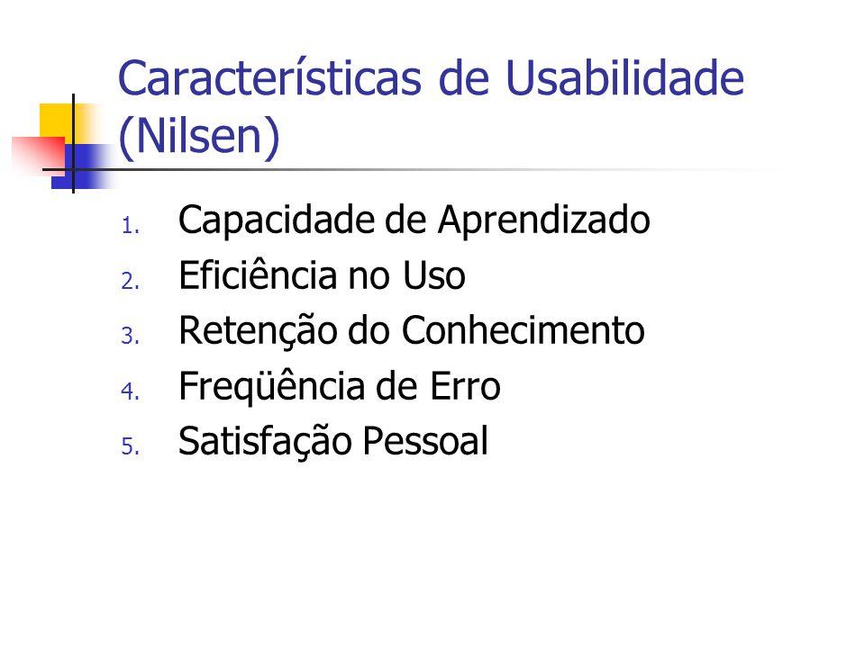 Características de Usabilidade (Nilsen) 1. Capacidade de Aprendizado 2.
