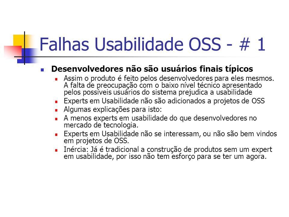 Falhas Usabilidade OSS - # 1 Desenvolvedores não são usuários finais típicos Assim o produto é feito pelos desenvolvedores para eles mesmos.