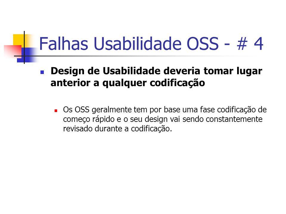 Falhas Usabilidade OSS - # 4 Design de Usabilidade deveria tomar lugar anterior a qualquer codificação Os OSS geralmente tem por base uma fase codificação de começo rápido e o seu design vai sendo constantemente revisado durante a codificação.