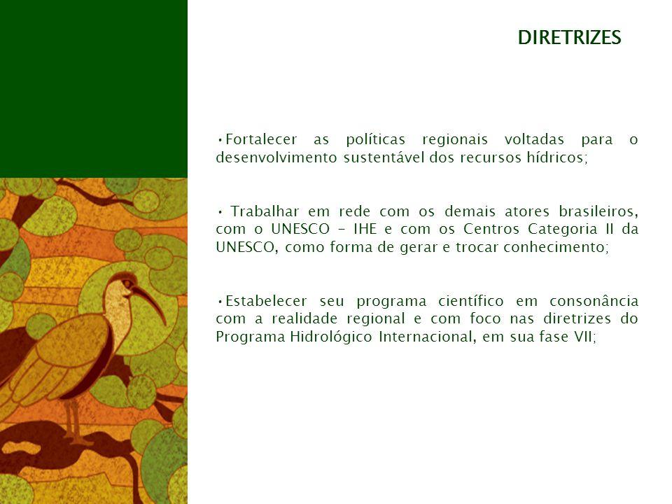 Fortalecer as políticas regionais voltadas para o desenvolvimento sustentável dos recursos hídricos; Trabalhar em rede com os demais atores brasileiros, com o UNESCO - IHE e com os Centros Categoria II da UNESCO, como forma de gerar e trocar conhecimento; Estabelecer seu programa científico em consonância com a realidade regional e com foco nas diretrizes do Programa Hidrológico Internacional, em sua fase VII; DIRETRIZES