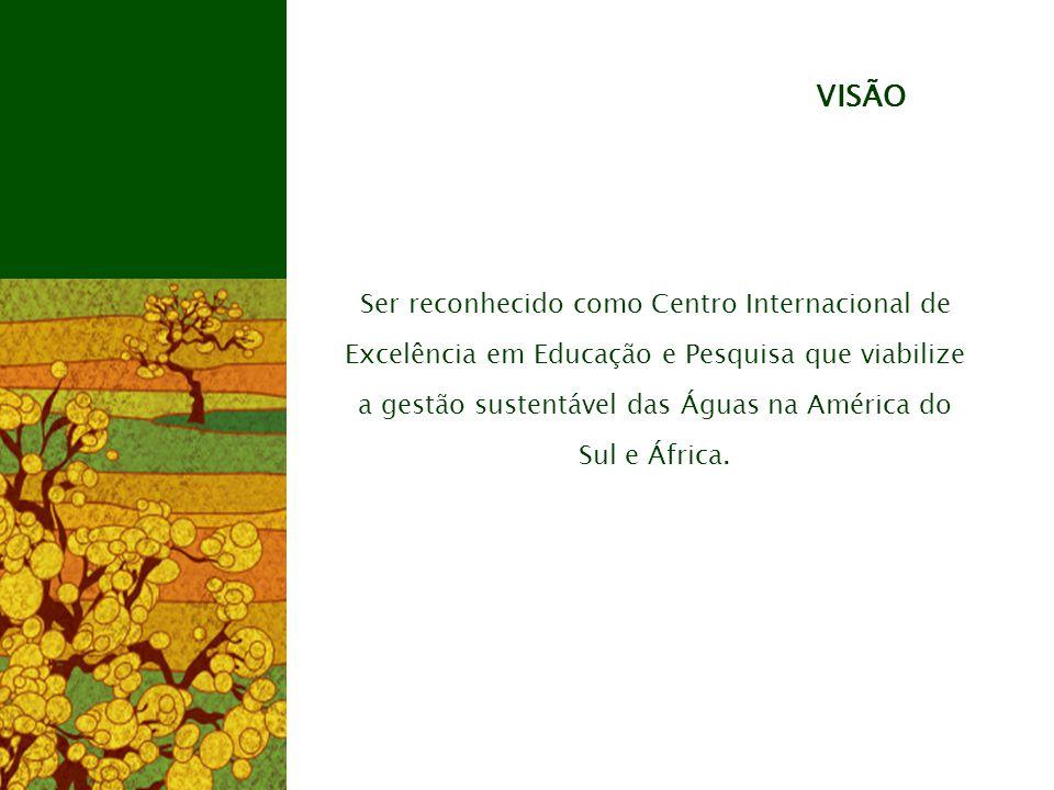 Ser reconhecido como Centro Internacional de Excelência em Educação e Pesquisa que viabilize a gestão sustentável das Águas na América do Sul e África.