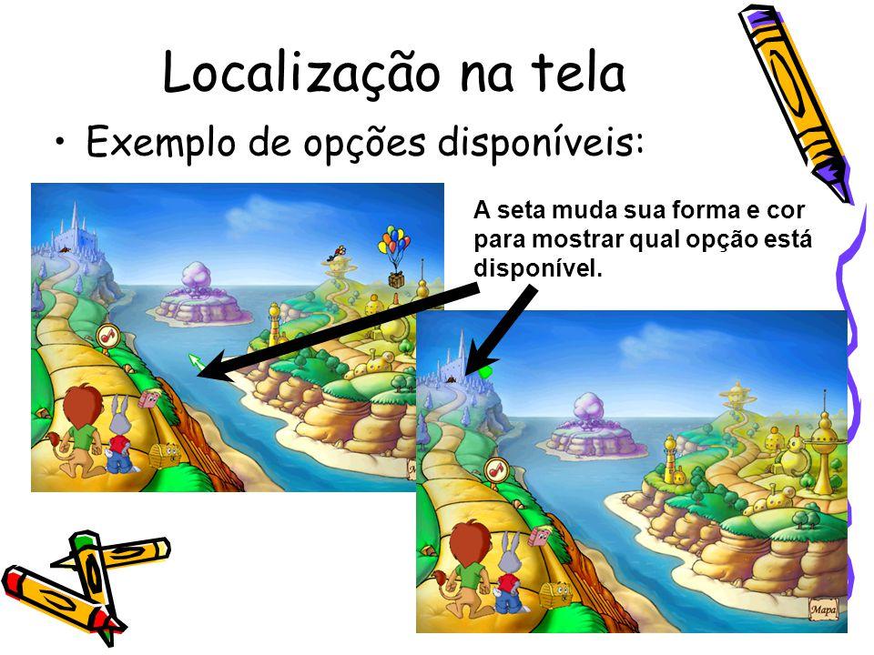 Localização na tela Exemplo de opções disponíveis: A seta muda sua forma e cor para mostrar qual opção está disponível.