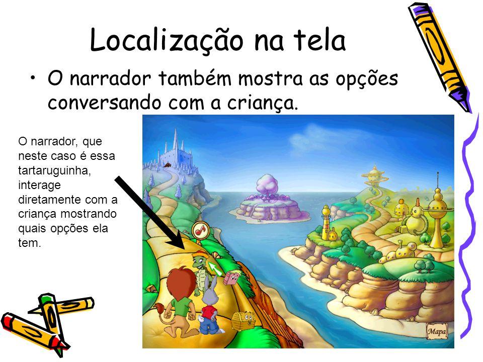 Localização na tela O narrador também mostra as opções conversando com a criança. O narrador, que neste caso é essa tartaruguinha, interage diretament
