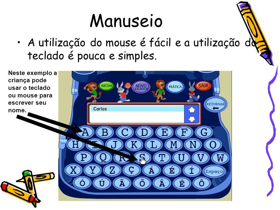Manuseio A utilização do mouse é fácil e a utilização do teclado é pouca e simples. Neste exemplo a criança pode usar o teclado ou mouse para escrever