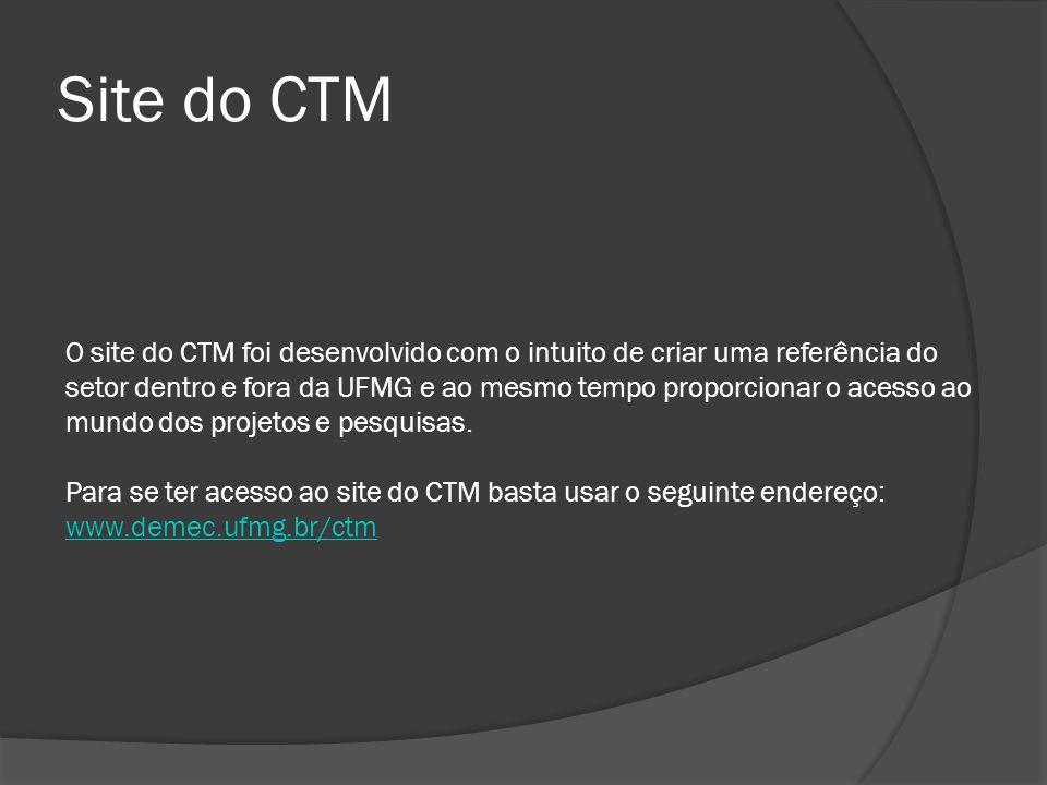 Site do CTM O site do CTM foi desenvolvido com o intuito de criar uma referência do setor dentro e fora da UFMG e ao mesmo tempo proporcionar o acesso