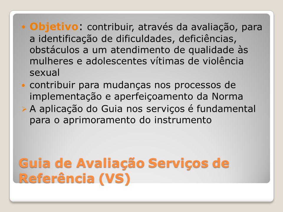 Guia de Avaliação Serviços de Referência (VS) Objetivo : contribuir, através da avaliação, para a identificação de dificuldades, deficiências, obstácu