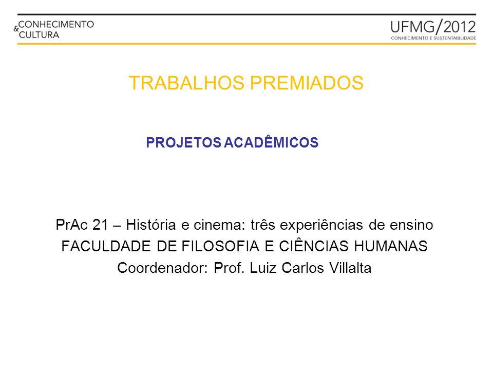 PrAc 21 – História e cinema: três experiências de ensino FACULDADE DE FILOSOFIA E CIÊNCIAS HUMANAS Coordenador: Prof. Luiz Carlos Villalta PROJETOS AC