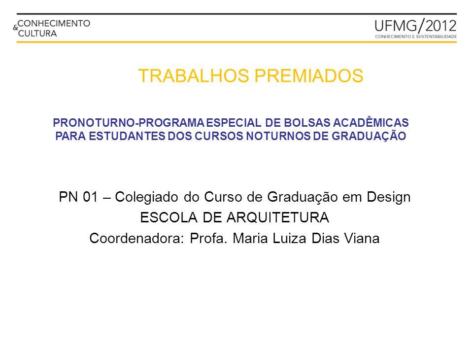 PN 01 – Colegiado do Curso de Graduação em Design ESCOLA DE ARQUITETURA Coordenadora: Profa. Maria Luiza Dias Viana PRONOTURNO-PROGRAMA ESPECIAL DE BO