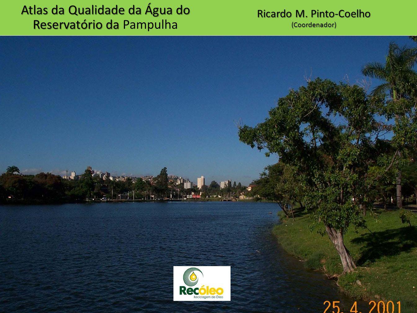 Ricardo M. Pinto-Coelho (Coordenador) Atlas da Qualidade da Água do Reservatório da Atlas da Qualidade da Água do Reservatório da Pampulha