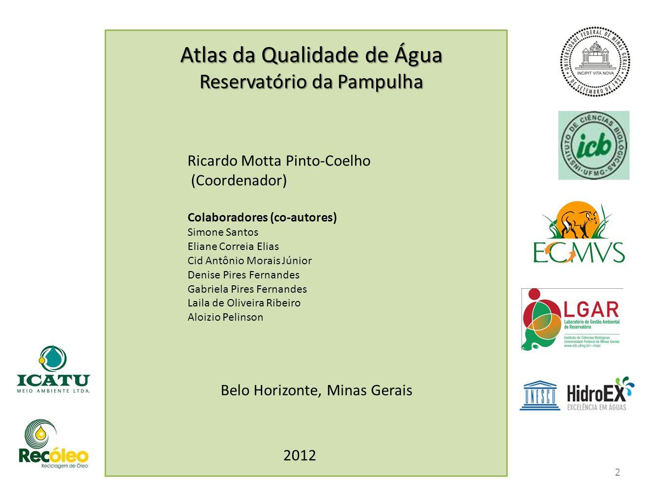 2 Atlas da Qualidade de Água Reservatório da Pampulha Ricardo Motta Pinto-Coelho (Coordenador) Colaboradores (co-autores) Simone Santos Eliane Correia