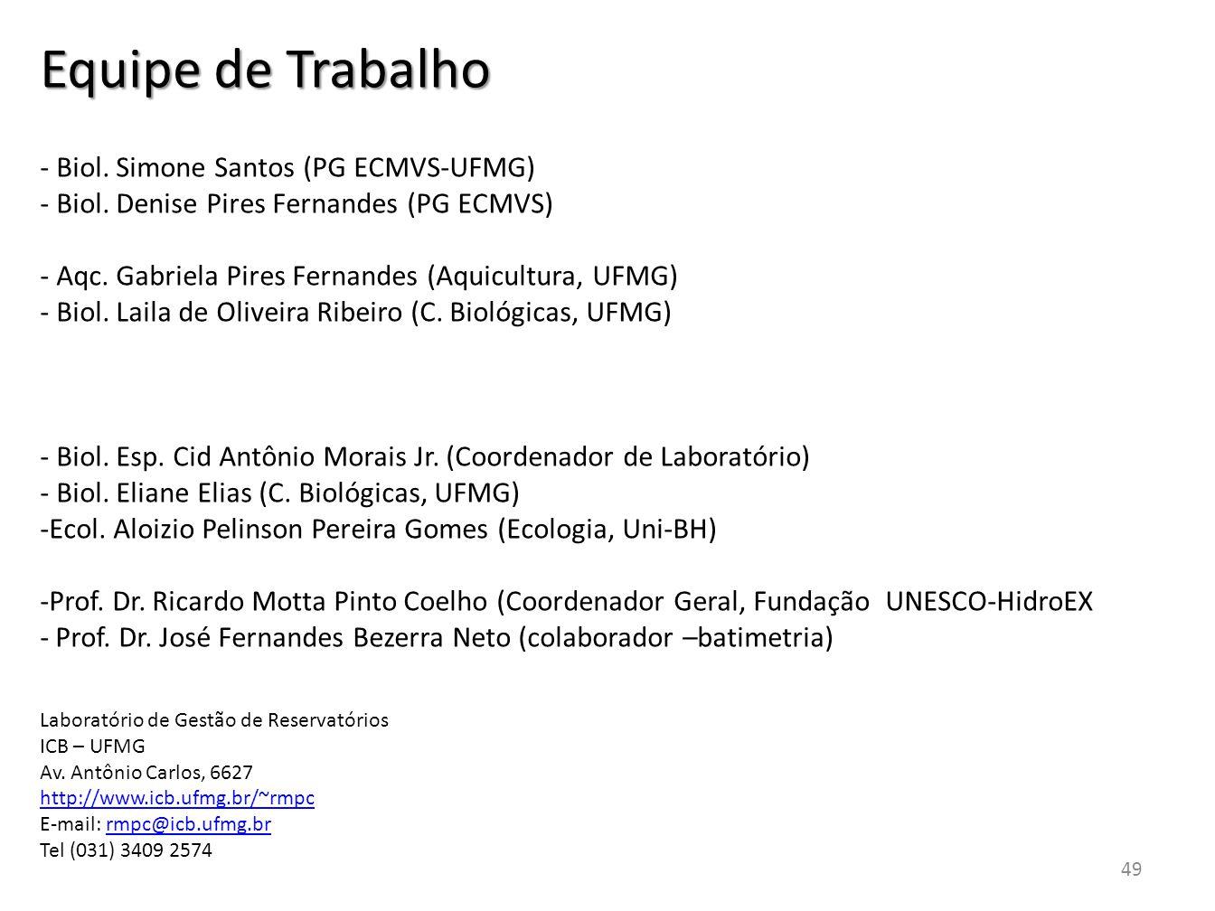 Equipe de Trabalho - Biol. Simone Santos (PG ECMVS-UFMG) - Biol. Denise Pires Fernandes (PG ECMVS) - Aqc. Gabriela Pires Fernandes (Aquicultura, UFMG)