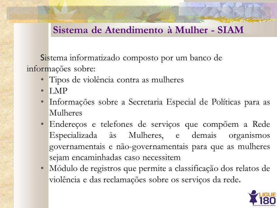 Sistema de Atendimento à Mulher - SIAM S istema informatizado composto por um banco de informações sobre: Tipos de violência contra as mulheres LMP In