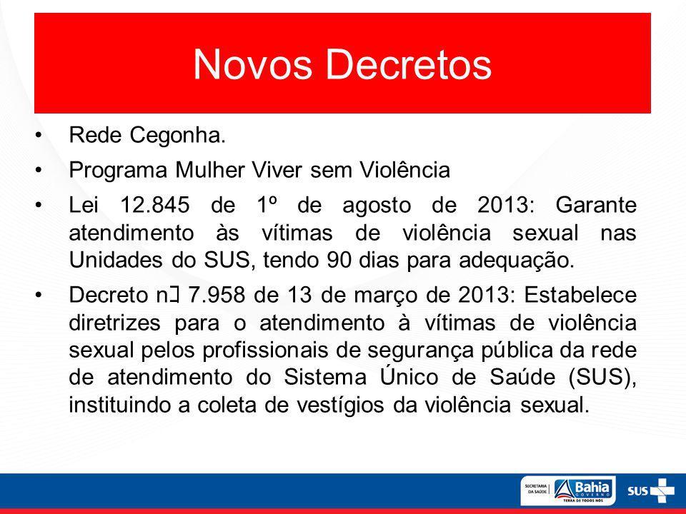 Novos Decretos Rede Cegonha. Programa Mulher Viver sem Violência Lei 12.845 de 1º de agosto de 2013: Garante atendimento às vítimas de violência sexua