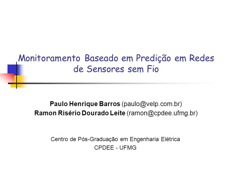 Monitoramento Baseado em Predição em Redes de Sensores sem Fio Paulo Henrique Barros (paulo@velp.com.br) Ramon Risério Dourado Leite (ramon@cpdee.ufmg