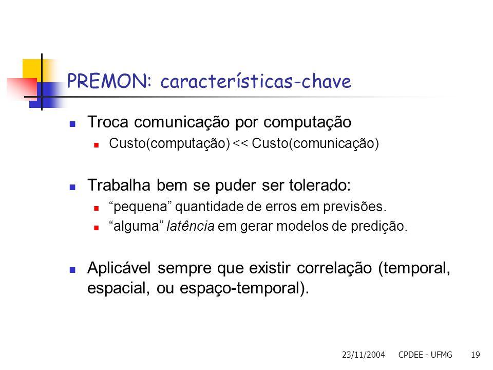 23/11/2004CPDEE - UFMG19 PREMON: características-chave Troca comunicação por computação Custo(computação) << Custo(comunicação) Trabalha bem se puder