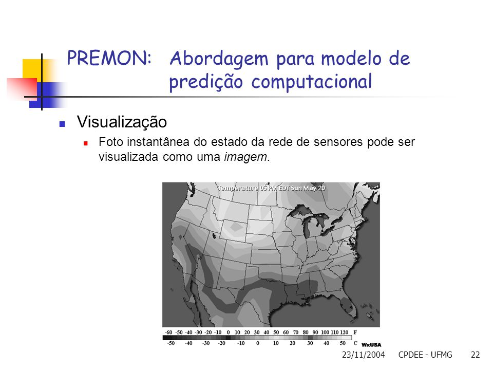 23/11/2004CPDEE - UFMG22 Visualização Foto instantânea do estado da rede de sensores pode ser visualizada como uma imagem. PREMON: Abordagem para mode