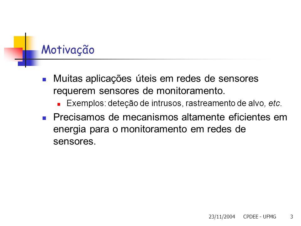 23/11/2004CPDEE - UFMG3 Muitas aplicações úteis em redes de sensores requerem sensores de monitoramento. Exemplos: deteção de intrusos, rastreamento d