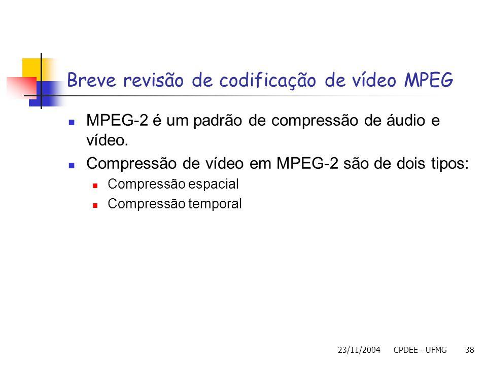 23/11/2004CPDEE - UFMG38 Breve revisão de codificação de vídeo MPEG MPEG-2 é um padrão de compressão de áudio e vídeo. Compressão de vídeo em MPEG-2 s