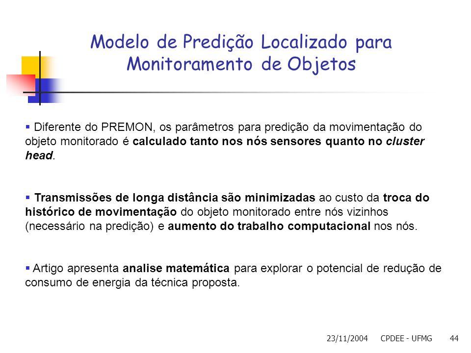 23/11/2004CPDEE - UFMG44 Modelo de Predição Localizado para Monitoramento de Objetos Diferente do PREMON, os parâmetros para predição da movimentação