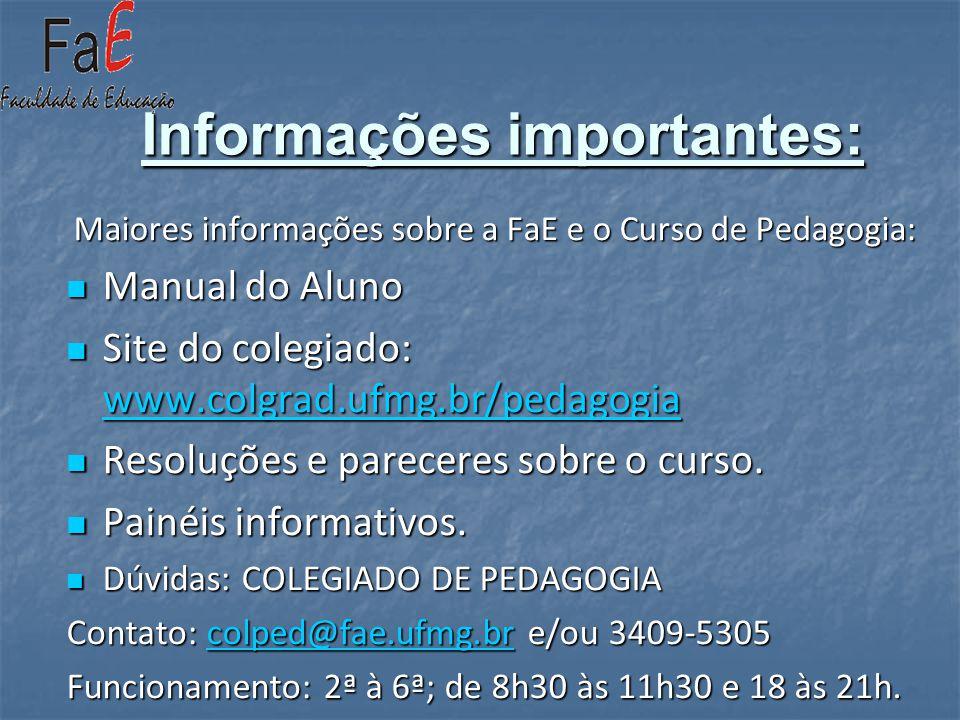 Informações importantes: Maiores informações sobre a FaE e o Curso de Pedagogia: Manual do Aluno Manual do Aluno Site do colegiado: www.colgrad.ufmg.b