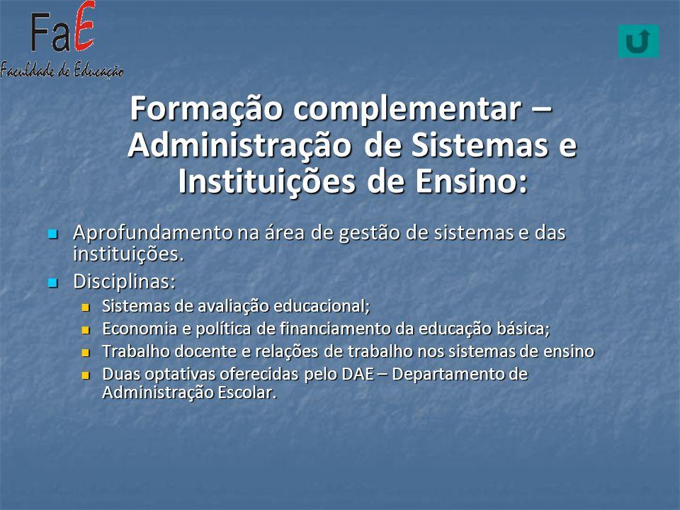 Formação complementar – Administração de Sistemas e Instituições de Ensino: Aprofundamento na área de gestão de sistemas e das instituições. Aprofunda