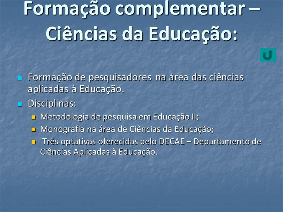 Formação complementar – Ciências da Educação: Formação de pesquisadores na área das ciências aplicadas à Educação. Formação de pesquisadores na área d